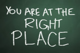 You are at the right place words on chalkboard background