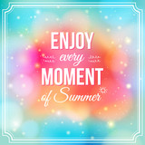 Enjoy every moment of Summer. Positive and bright sparkling fant