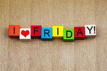 I Love Friday - sign for business stress and weekend!