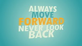 Always move forward, never look back! Animated.
