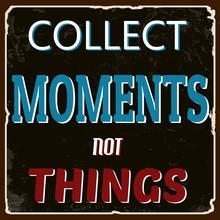 Recueillir des moments pas les choses poster