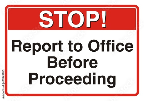 Stop! Report to Office Before Proceeding