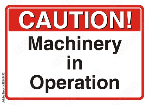 Caution! Machinery in Operation