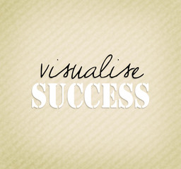 An inspirational motivating quote Visualise success