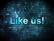 Social media concept: Like us! on digital background