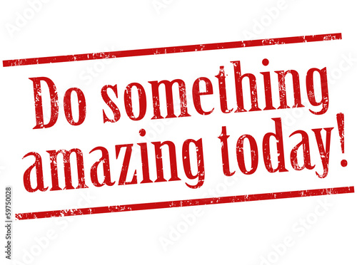 Do something amazing today stamp