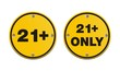 21 plus round yellow signs