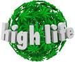 High Life Marijuana Sphere Ball Stoned Drug Use