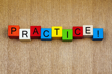 Practice ...! Sign for accomplishment, talent and skills
