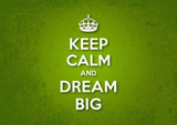 Keep Calm and Dream Big poster