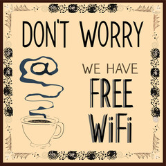 Poster: Don't worry we have Free Wi-Fi.