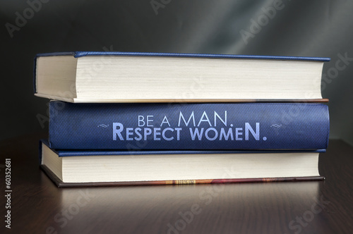Be a man. Respect women. Book concept.