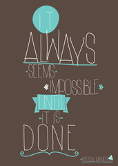 Quote It always seems impossible until it is done