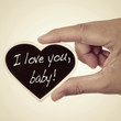 I love you, baby