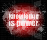 Education and learn concept: words knowledge is power on digital