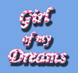 Girl of my Dreams, in white 3D text with hearts