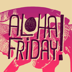 ALOHA FRIDAY! - vector quote for end of work
