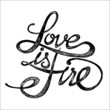 Love is fire - Hand drawn quotes, black on white