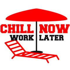 Chill now work later urlaub liegestuhl sonnenschirm spruch