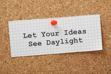 Let Your Ideas See Daylight