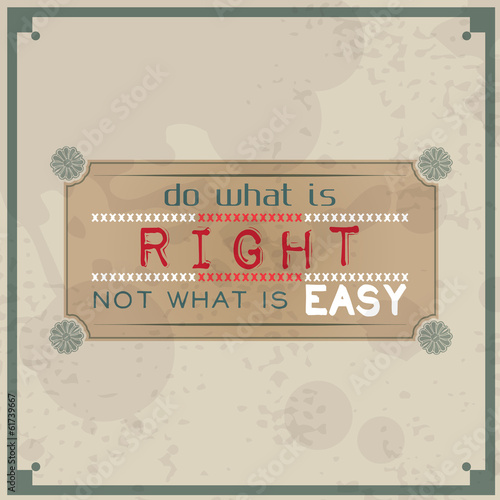 Do what is right, not what is easy