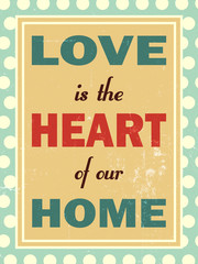 Love is heart of our home. Retro look.