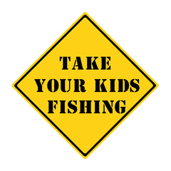 Take Your Kids Fishing Sign