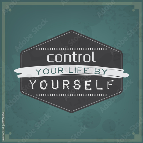 Control your life by yourself