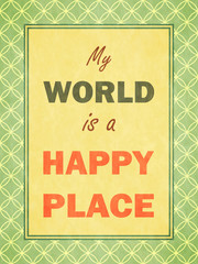 My world is happy place. Retro look.