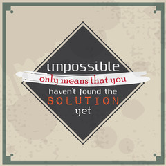 Impossible means that you haven't found the solution