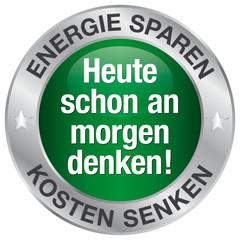 Heute schon an morgen denken! Energie sparen - Kosten senken