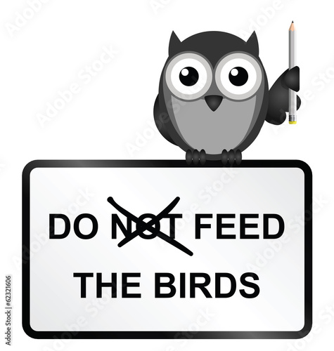 Monochrome comical do feed the birds sign