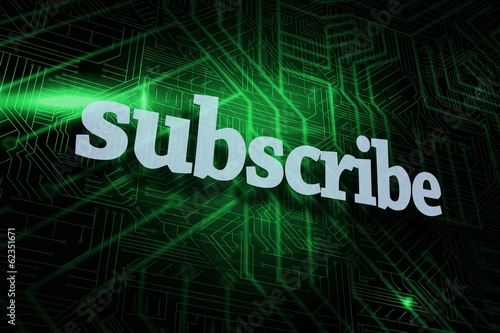 Subscribe against green and black circuit board