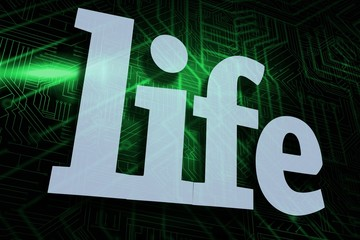 Life against green and black circuit board