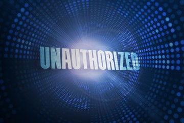 Unauthorized against futuristic dotted blue and black background