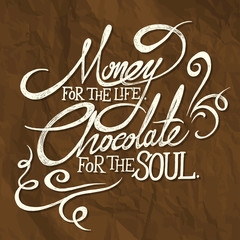 MONEY for the life, CHOCOLATE for soul - phrase