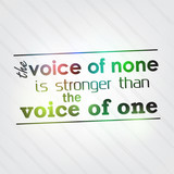Voice of none is stronger than the voice of one poster