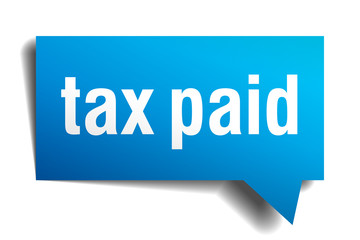Tax paid blue 3d realistic paper speech bubble isolated on white