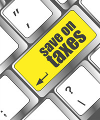 save on taxes word on laptop keyboard key, business concept