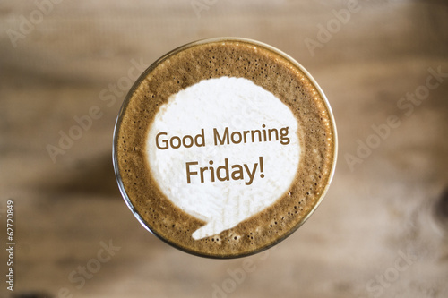 Good Morning Friday on Coffee latte art concept