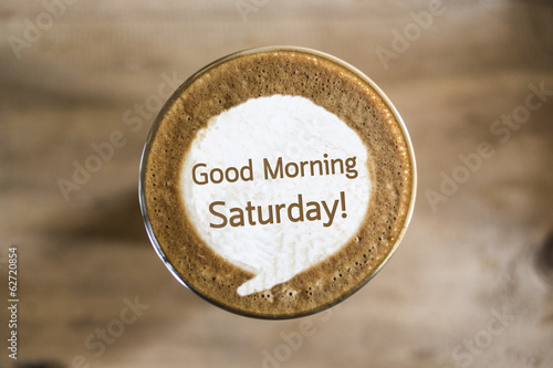 Good Morning Saturday on Coffee latte art concept