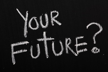 The phrase Your Future written on a Blackboard