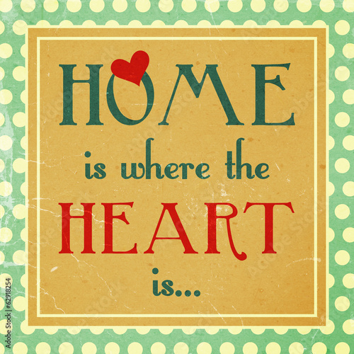 Home is where the heart is. Retro look.