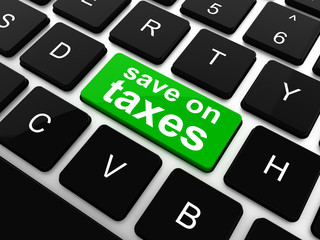 save on taxes word on laptop keyboard key, business concept,