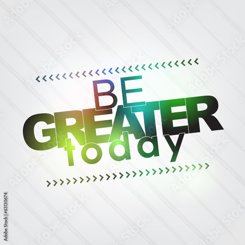 Be greater today
