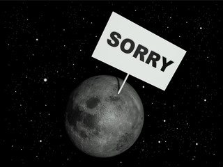 Message board on moon with the text word 'Sorry'.
