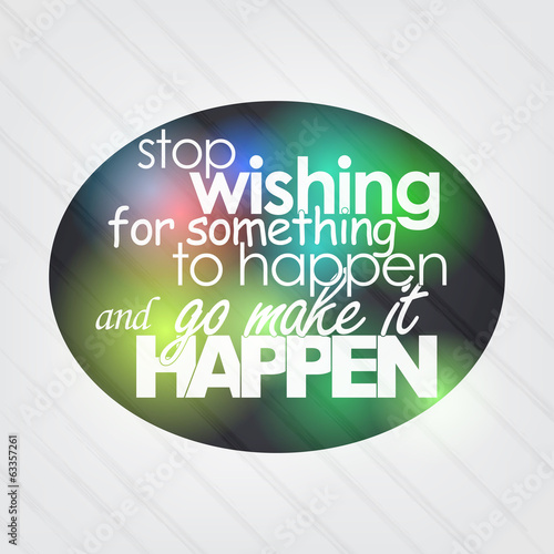 Stop wishing for something to happen - 63357261