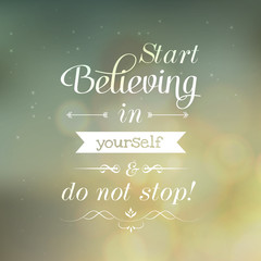 "Motivating Quotes "" Start Believing in yourself and do not stop!"
