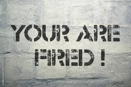 your are fired