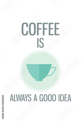 Modern poster. Coffee is always a good idea - 63623621